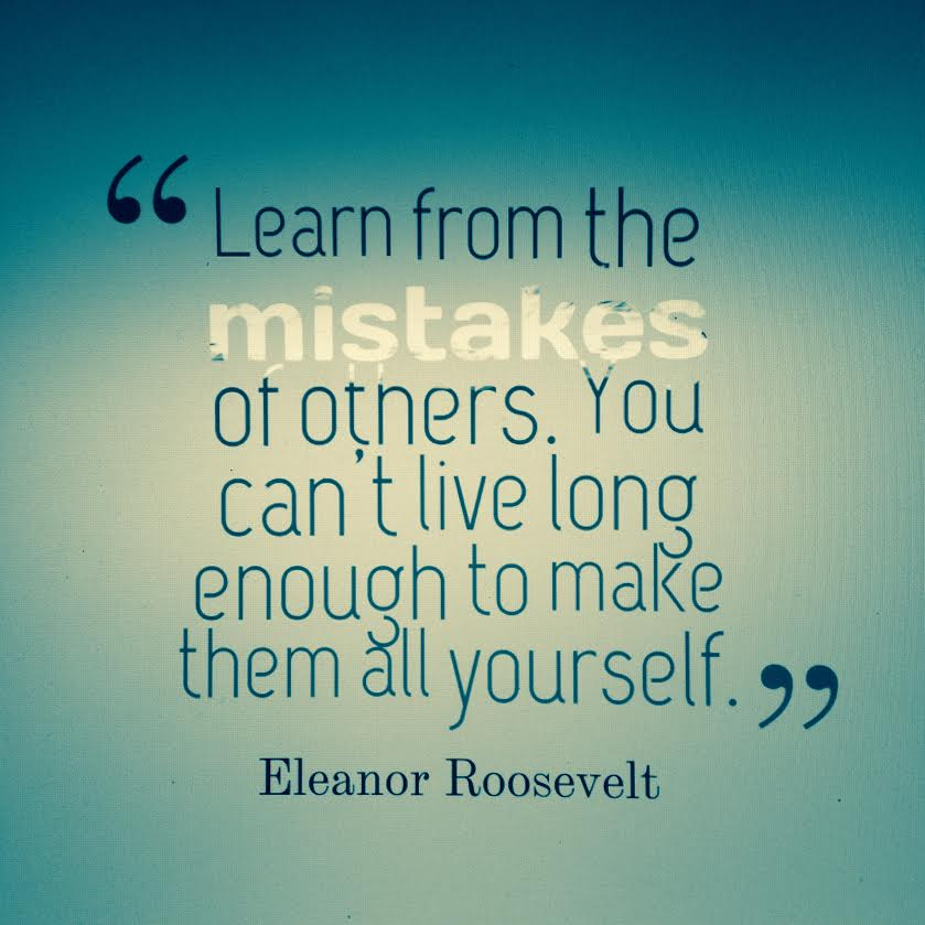 Quote Details: Eleanor Roosevelt: Learn from the mistakes ...